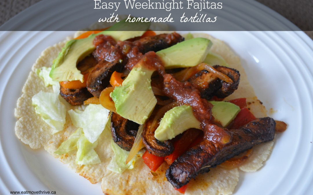 Easy Weeknight Fajitas (with homemade tortillas)