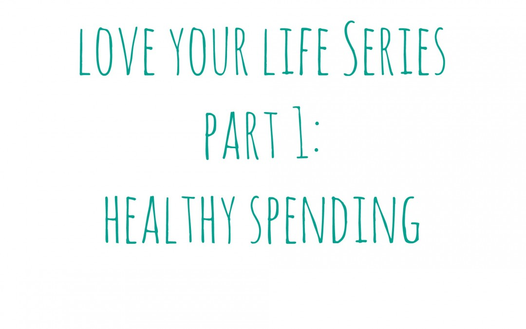 Healthy Spending – Love Your Life Series Part 1