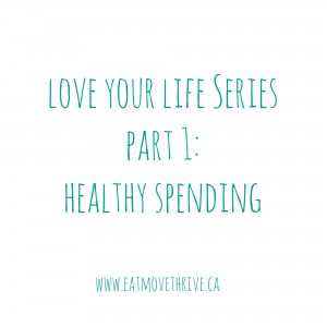 Love Your Life Series Part 1: Healthy Spending